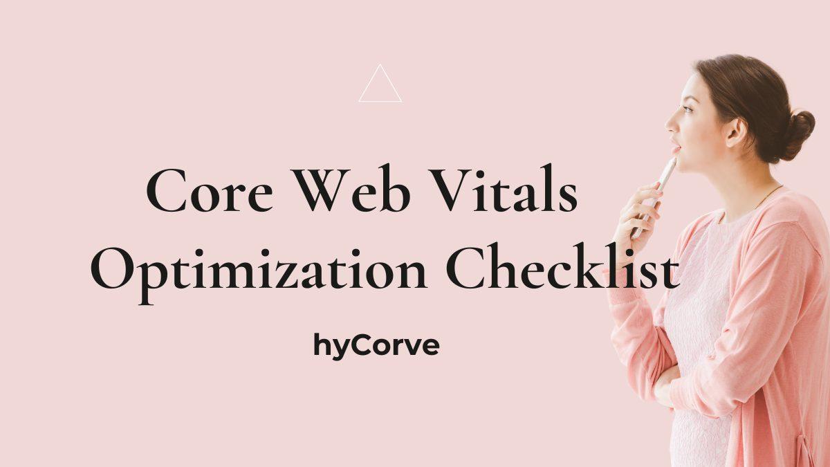 Core Web Vitals Optimization Checklist- hyCorve