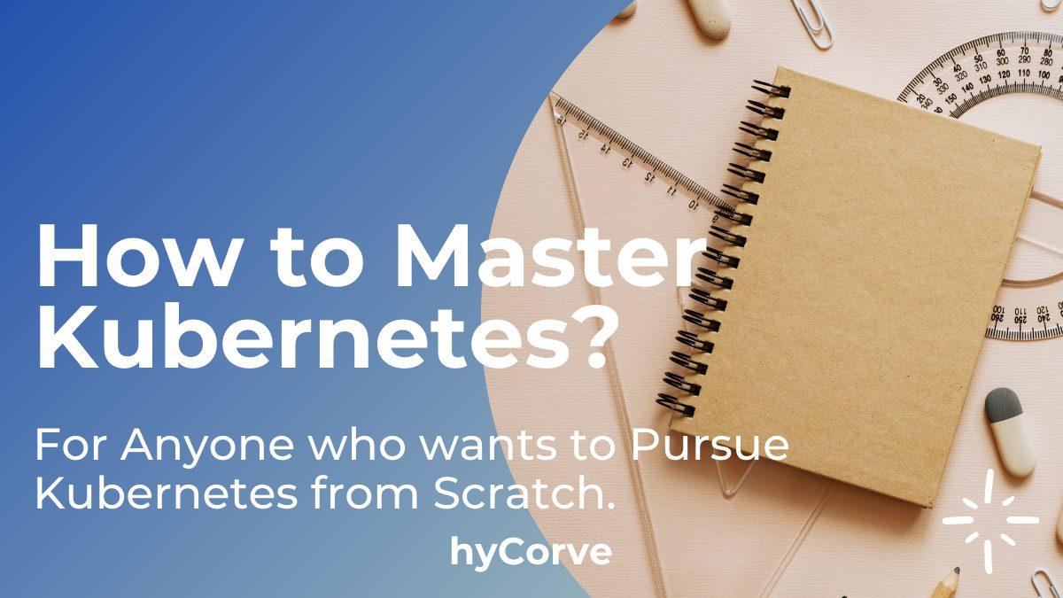 How to Master Kubernetes